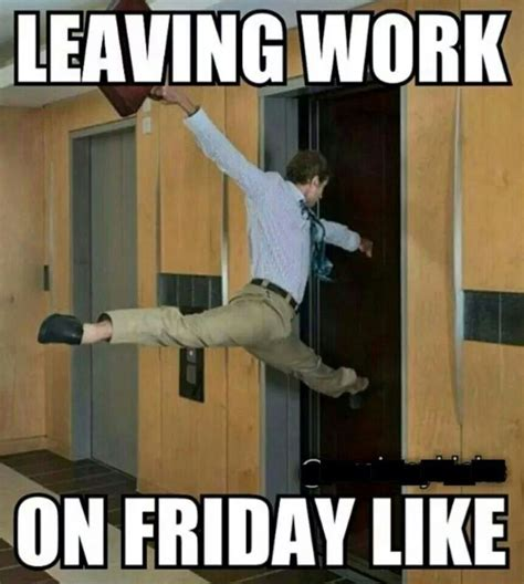 Hilarious Work Memes - leaving work on friday lol quotes pinterest