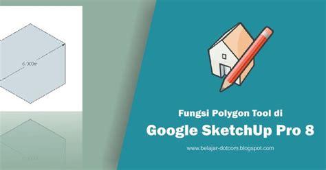 tutorial sketchup pemula fungsi polygon tool di google sketchup kumpulan tutorial