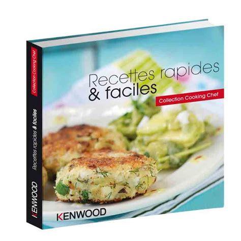 livre cuisine chef kenwood livre recettes rapides faciles pour cooking
