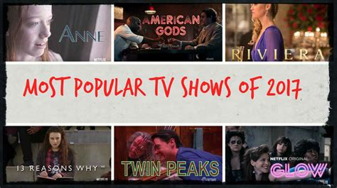 most popular tv shows most popular tv shows of 2017 so far new tv shows list