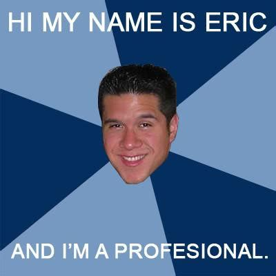 Eric Meme - hi my name is eric and i m a profesional