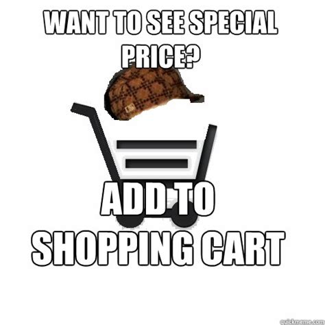 Shopping Cart Meme - want to see special price add to shopping cart scumbag