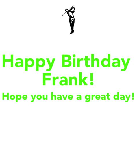 happy birthday frank hope    great day poster danielle  calm  matic