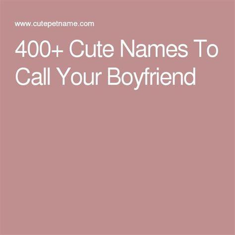 cute names  call  boyfriend  picks names