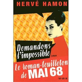 mai 68 lhritage impossible demandons l impossible le roman feuilleton de mai 68 broch 233 herv 233 hamon achat livre prix