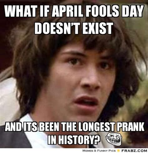 Funny April Fools Memes - april fools day prank day funny pictures gallery