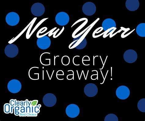 Grocery Store Sweepstakes - new year grocery giveaway clearly organic
