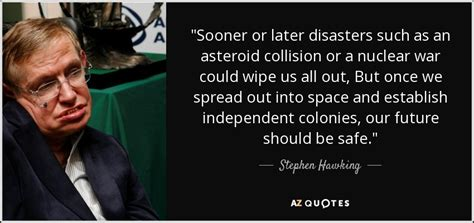Modification Zitat by Stephen Hawking Quote Quot Sooner Or Later Disasters Such As