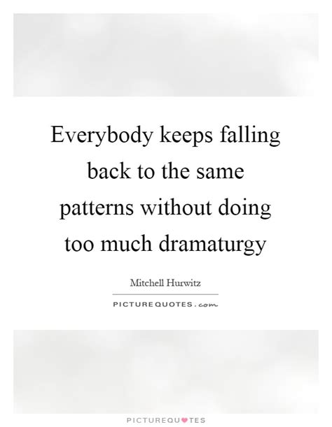 same pattern quotes mitchell hurwitz quotes sayings 31 quotations
