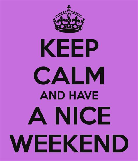 Weekend Links Fabsugar Want Need 9 by Keep Calm And A Weekend Poster Cc Keep Calm