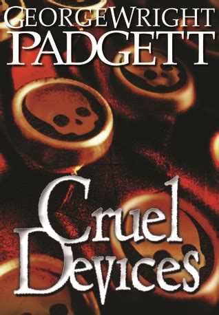 cruel devices by george wright padgett reviews