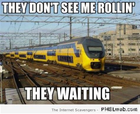 31 they don t see me rolling train meme pmslweb