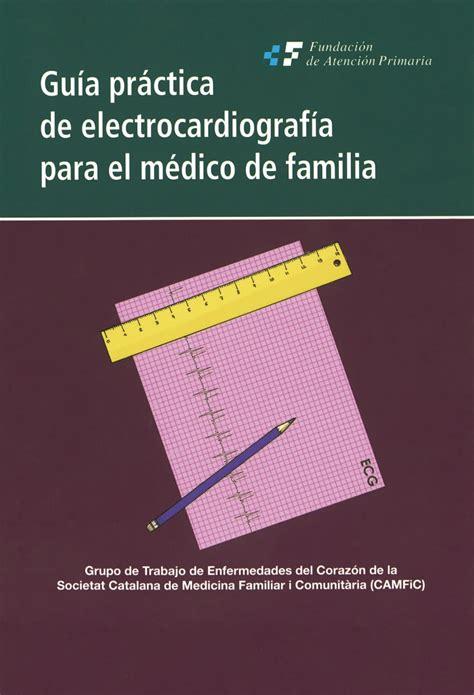 libro guaa practica para tener gu 237 a pr 225 ctica de electrocardiograf 237 a para el m 233 dico de familia e