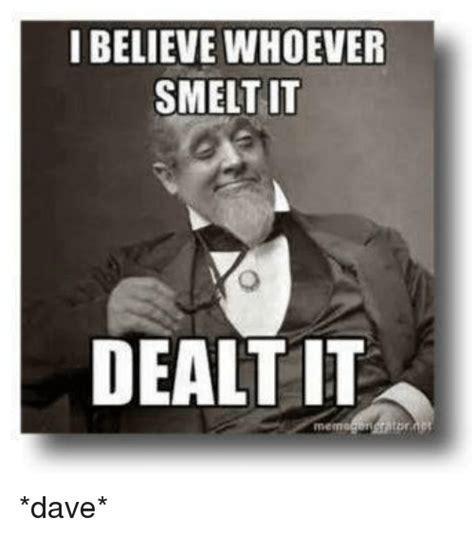 Meme It - i believe whoever smelt it dealt it dave meme on sizzle