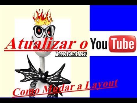 mudar layout youtube tutorial como atualizar o youtube quot mudar quot a layout youtube