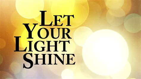 Let Your Light Shine Image Gallery Let Your Light Shine