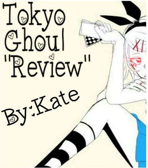 There Will Be No Blogging Until Next Week As I Am by Tokyo Ghoul My Review Part 1 Anime Amino