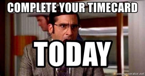 Timecard Meme - complete your timecard today brick tamland meme generator