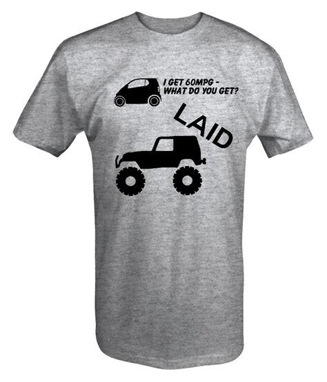 Jeep Wrangler Clothing Jeep Wrangler Lifted Smart Car Mpg Laid T Shirt Ebay
