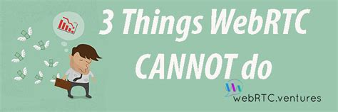 Things You Cannot Ask On A Application 3 Things Webrtc Cannot Do