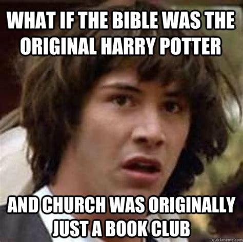Book Club Meme - what if the bible was the original harry potter and church