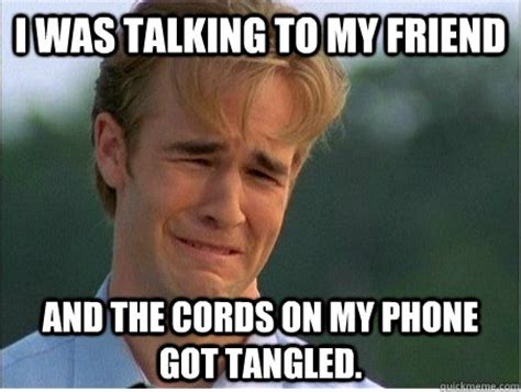 Talking On The Phone Meme - i was talking to my friend and the cords on my phone got