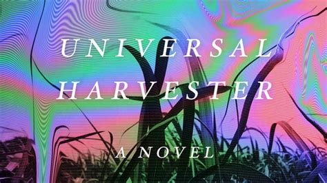 universal harvester a novel books universal harvester the mountain goats darnielle