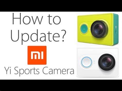 tutorial update xiaomi yi how to update xiaomi yi sports camera youtube