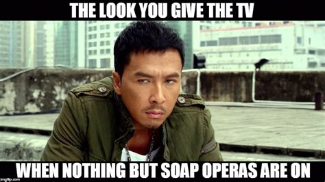 Tv Memes - image tagged in memes donnie yen tv funny funny memes soap