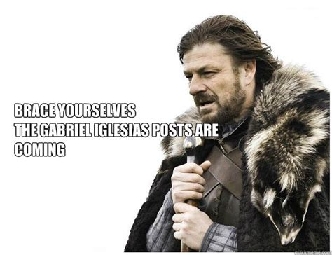 Gabriel Iglesias Memes - brace yourselves the gabriel iglesias posts are coming