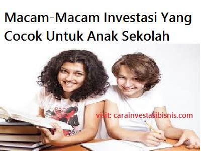 cara membuat usaha untuk anak sekolah contoh investasi yang cocok untuk anak sekolah cara