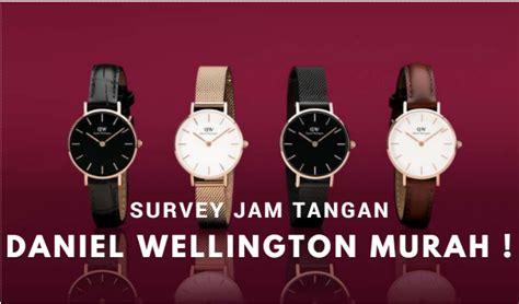 Harga Jam Tangan Daniel Wellington nak jam tangan daniel wellington murah fashion