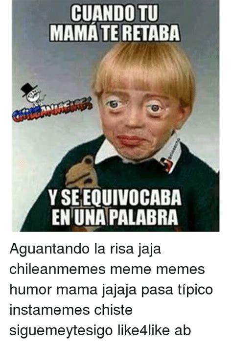 Chilean Memes - cuandotu mama teretaba yseequivocaba enunapalabra