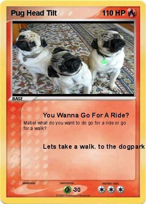 pugs tilt pok 233 mon pug tilt you wanna go for a ride my card