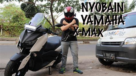 nyobain yamaha xmax  youtube