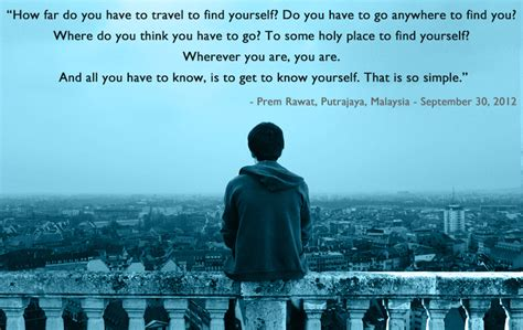 How To Find To Travel With How Far Do You To Travel To Find Yourself Prem Rawat