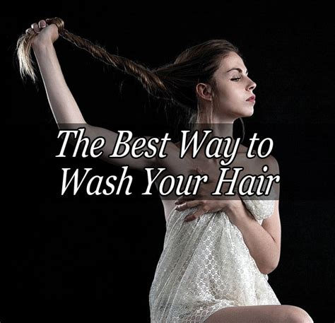What Is The Right Way To Wash Your Hair by The Best Way To Wash Your Hair