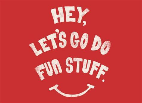 Fun Suff | hey let s go do fun stuff by taegan mcmahon threadless