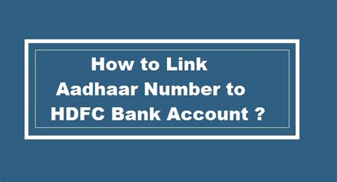 how to hdfc bank account how to link aadhaar card to hdfc bank account