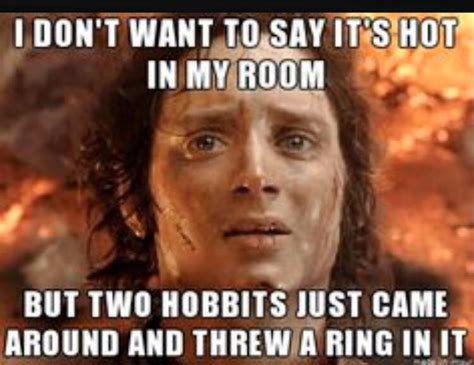 Hot Memes - you know it s hot when movie humor lotr meme