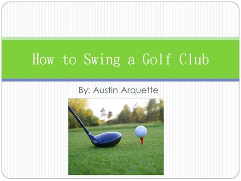 how to swing golf clubs ppt how to swing a golf club powerpoint presentation