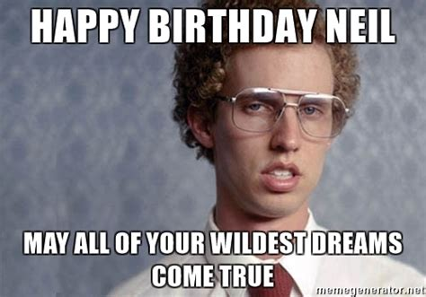 Neil Meme - happy birthday neil may all of your wildest dreams come