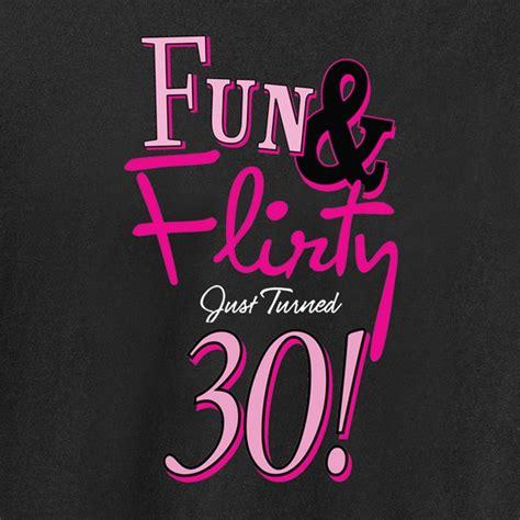 Flirty 30 Birthday Quotes Fun Flirty 30 T Shirt And Sweatshirt