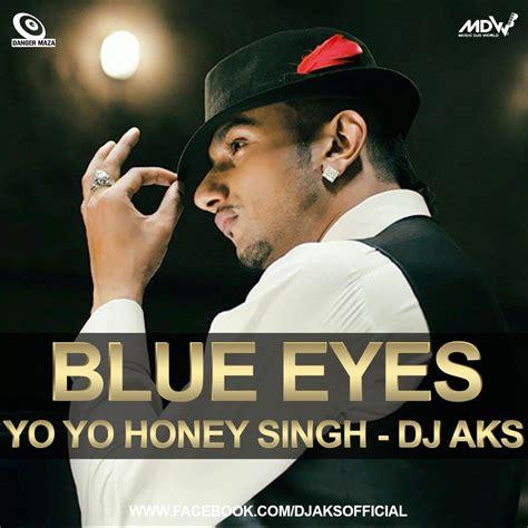 blue eyes mp3 dj remix download blue eyes yo yo honey singh download mp3 song autos post