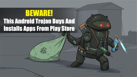 android trojan beware this android trojan buys and installs apps from play store