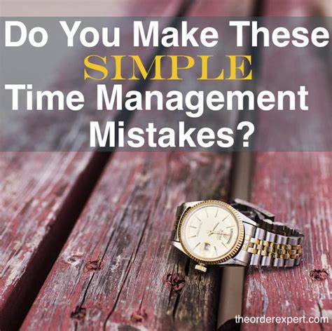 Do You Make These Mistakes On A Date by Do You Make These Simple Time Management Mistakes The