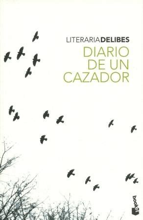 diario de un cazador diario de un cazador miguel delibes 6 reviews on anobii
