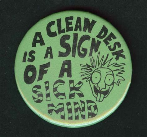 A Clean Desk Is A Sign Of A Sick Mind by Pinback Buttons