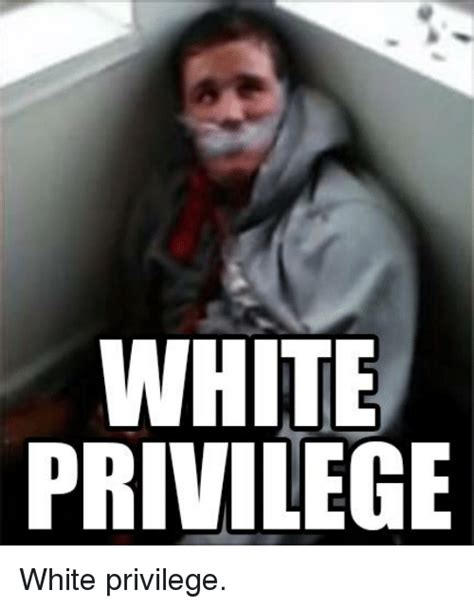 White Meme - white privilege meme www pixshark com images galleries