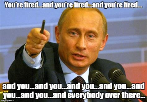 Fired Meme - good guy putin meme imgflip